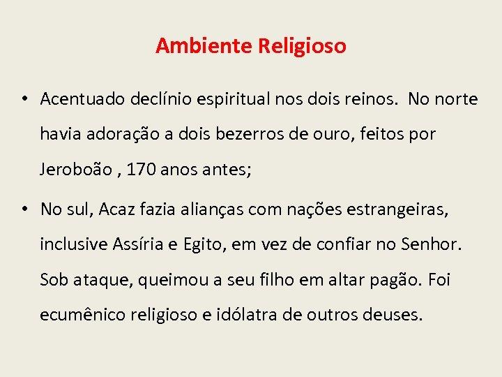 Ambiente Religioso • Acentuado declínio espiritual nos dois reinos. No norte havia adoração a