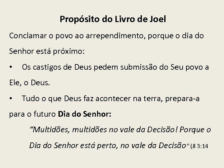 Propósito do Livro de Joel Conclamar o povo ao arrependimento, porque o dia do
