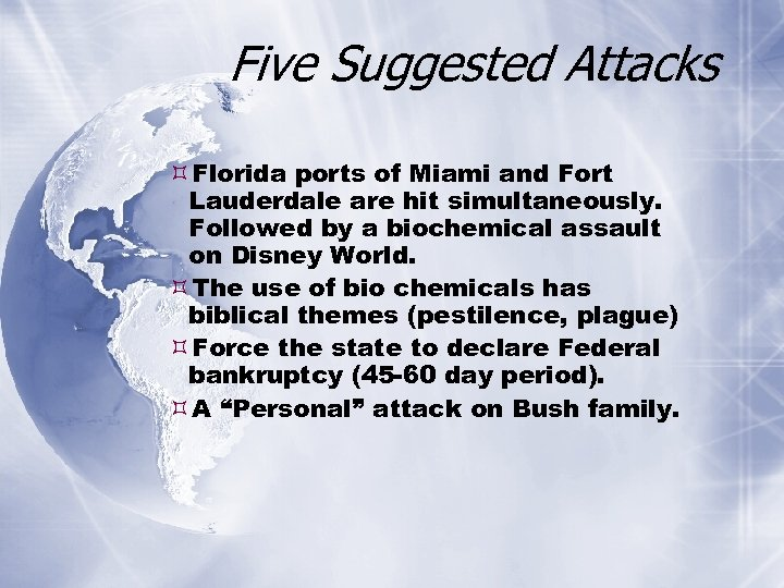 Five Suggested Attacks Florida ports of Miami and Fort Lauderdale are hit simultaneously. Followed