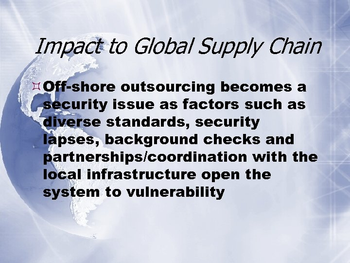 Impact to Global Supply Chain Off-shore outsourcing becomes a security issue as factors such