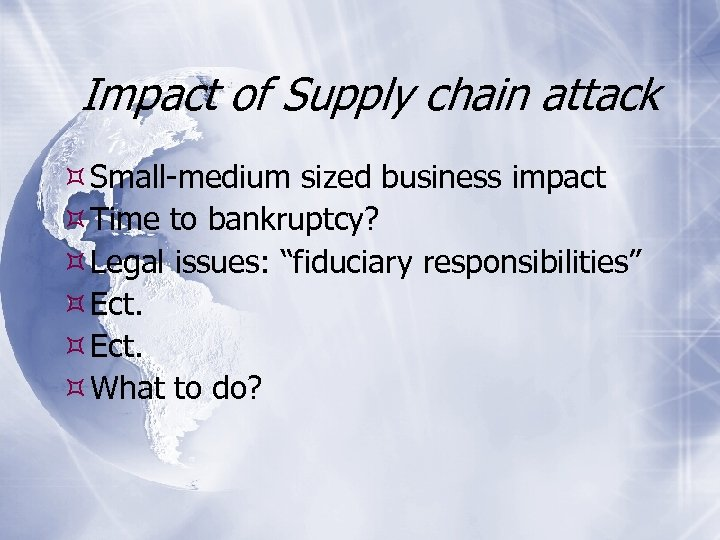 Impact of Supply chain attack Small-medium sized business impact Time to bankruptcy? Legal issues:
