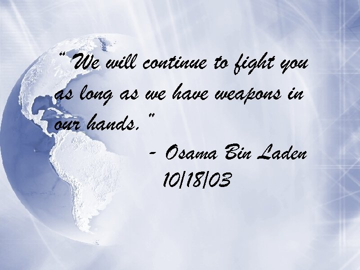 """"""" We will continue to fight you as long as we have weapons in"""