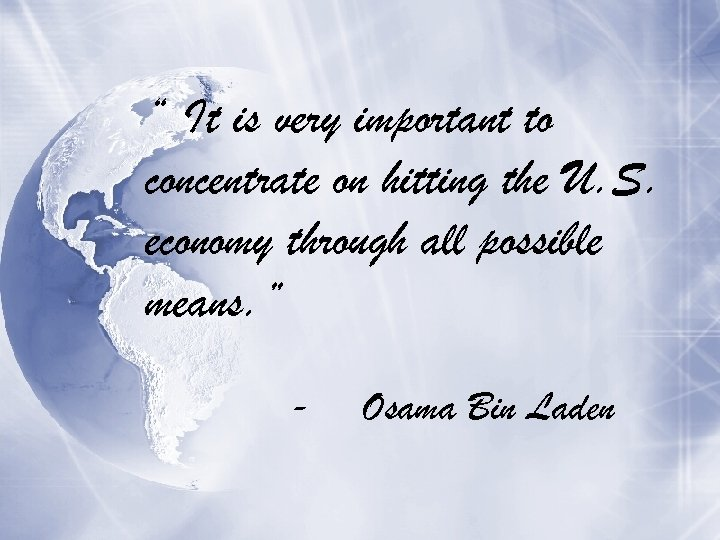 """"""" It is very important to concentrate on hitting the U. S. economy through"""