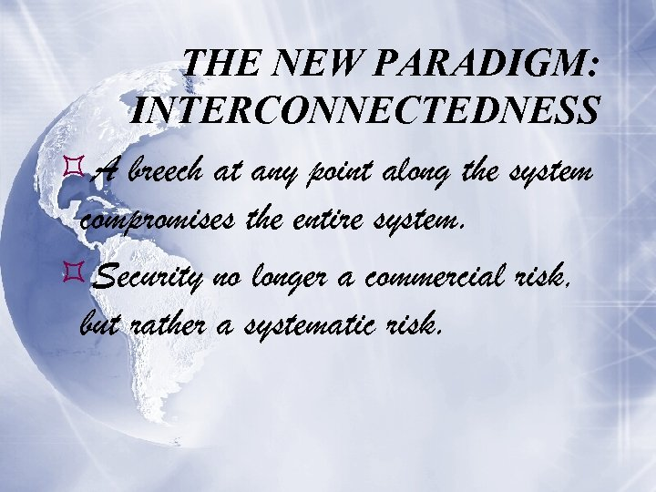 THE NEW PARADIGM: INTERCONNECTEDNESS A breech at any point along the system compromises the