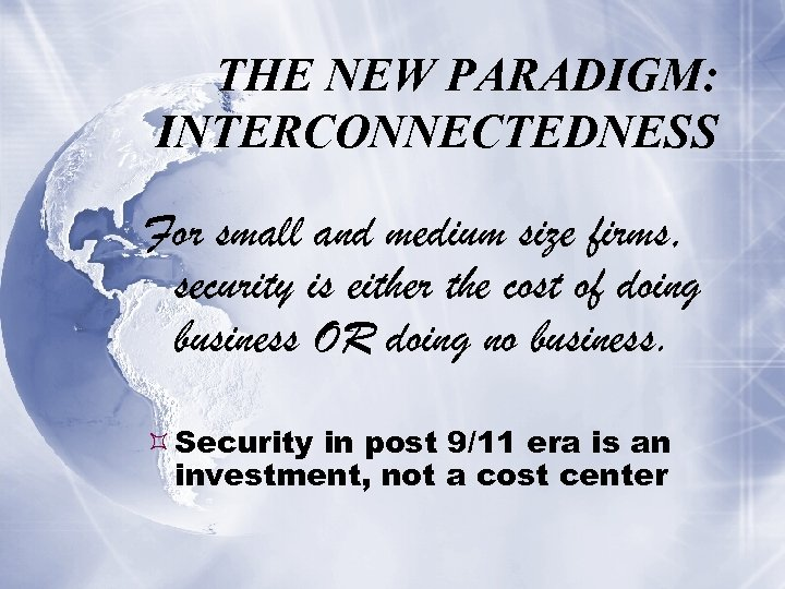 THE NEW PARADIGM: INTERCONNECTEDNESS For small and medium size firms, security is either the