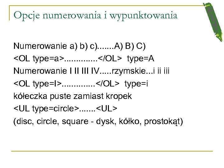 Opcje numerowania i wypunktowania Numerowanie a) b) c). . . . A) B) C)