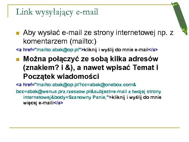Link wysyłający e-mail n Aby wysłać e-mail ze strony internetowej np. z komentarzem (mailto: