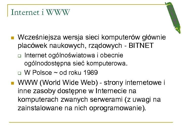 Internet i WWW n Wcześniejsza wersja sieci komputerów głównie placówek naukowych, rządowych - BITNET