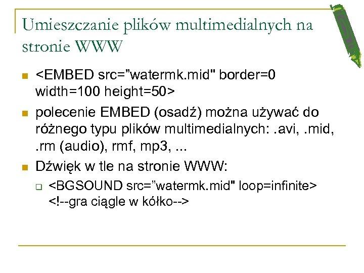 """Umieszczanie plików multimedialnych na stronie WWW n n n <EMBED src=""""watermk. mid"""