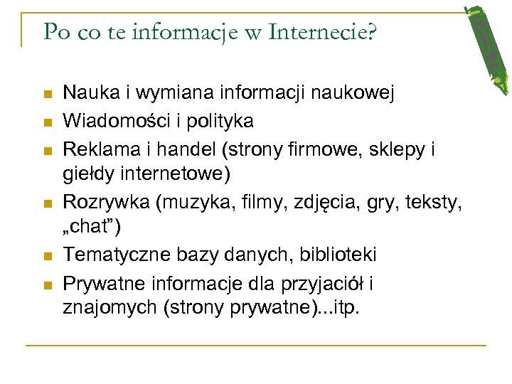 Po co te informacje w Internecie? n n n Nauka i wymiana informacji naukowej