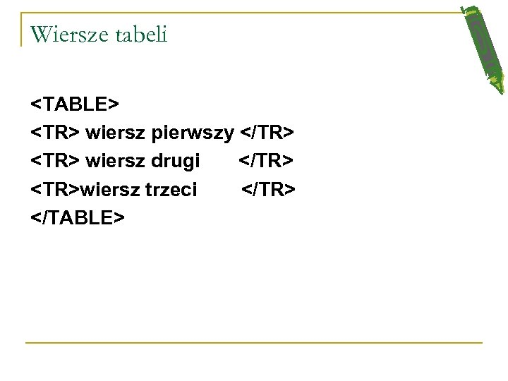 Wiersze tabeli <TABLE> <TR> wiersz pierwszy </TR> <TR> wiersz drugi </TR> <TR>wiersz trzeci </TR>