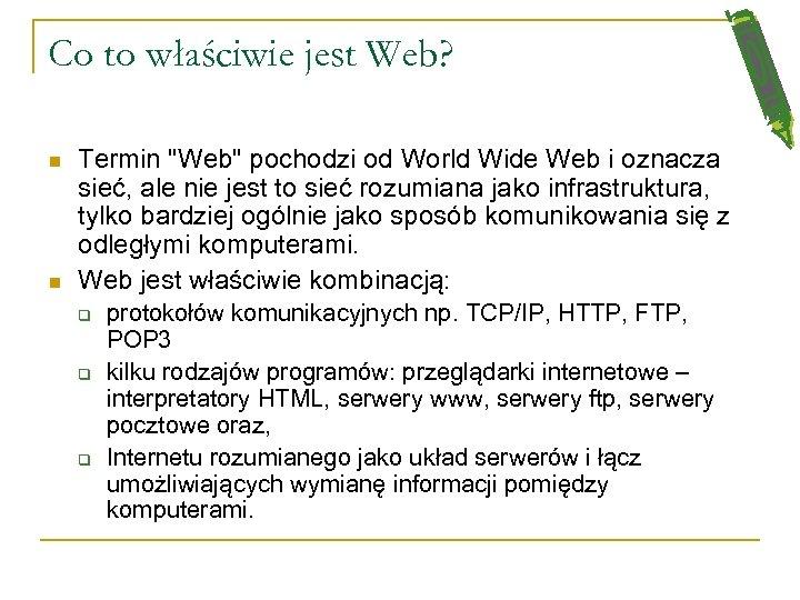 Co to właściwie jest Web? n n Termin