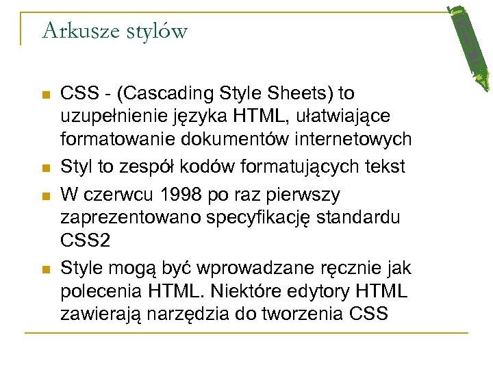 Arkusze stylów n n CSS - (Cascading Style Sheets) to uzupełnienie języka HTML, ułatwiające