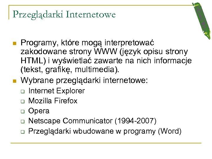 Przeglądarki Internetowe n n Programy, które mogą interpretować zakodowane strony WWW (język opisu strony