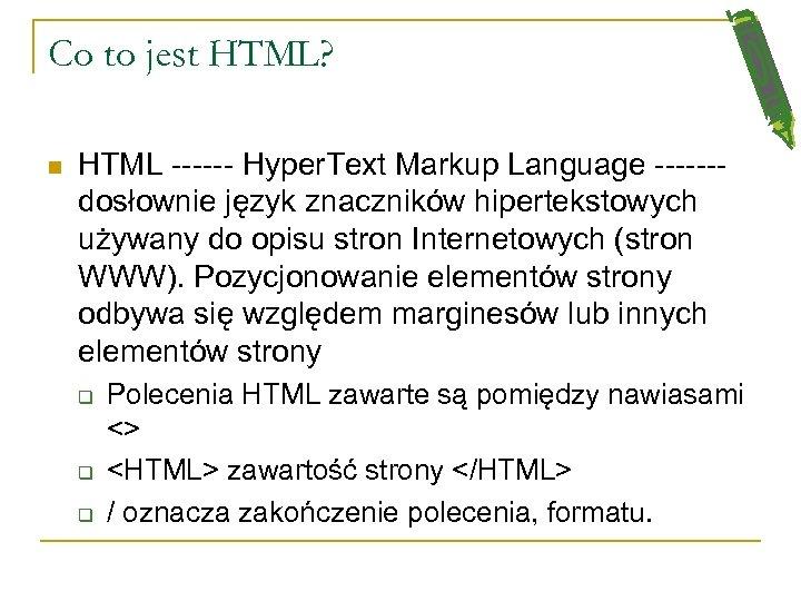 Co to jest HTML? n HTML ------ Hyper. Text Markup Language ------dosłownie język znaczników