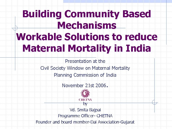Building Community Based Mechanisms Workable Solutions to reduce Maternal Mortality in India Presentation at