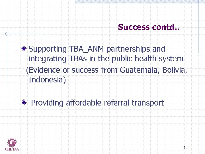 Success contd. . Supporting TBA_ANM partnerships and integrating TBAs in the public health system