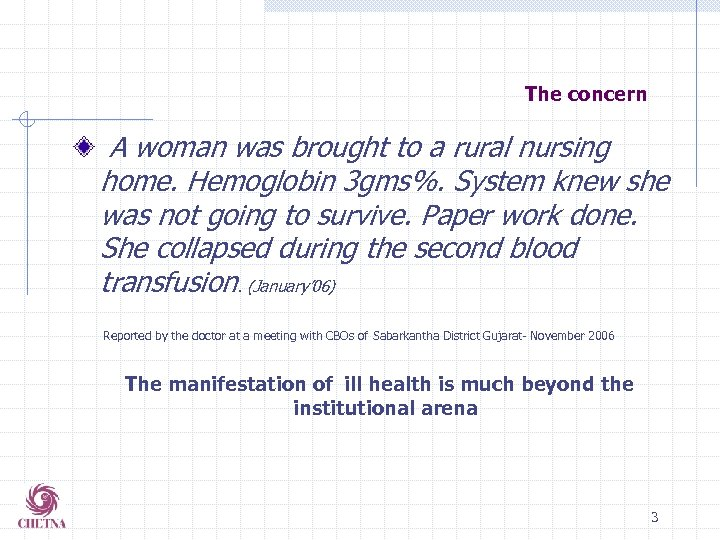 The concern A woman was brought to a rural nursing home. Hemoglobin 3 gms%.