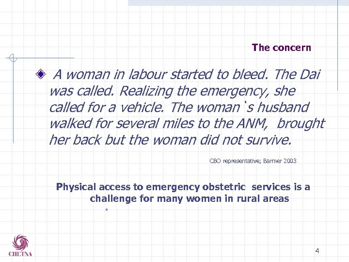 The concern A woman in labour started to bleed. The Dai was called. Realizing