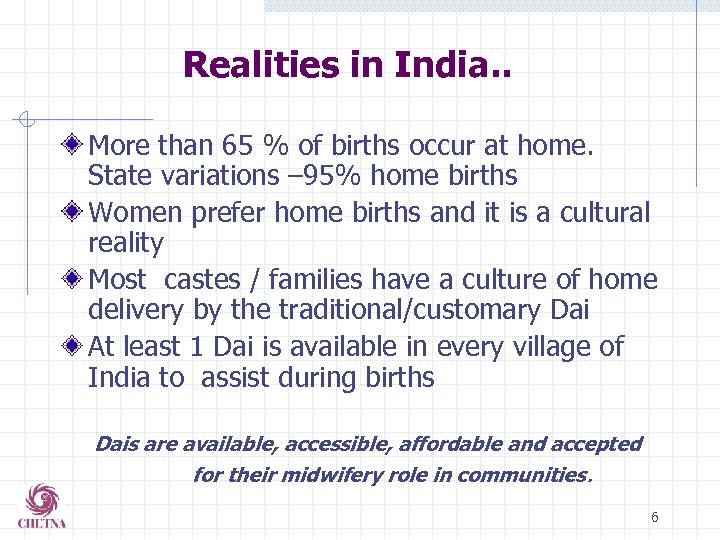 Realities in India. . More than 65 % of births occur at home. State