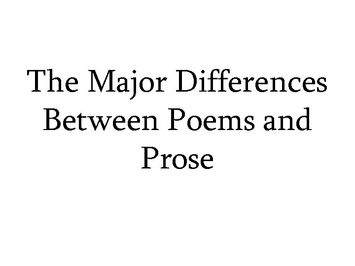 The Major Differences Between Poems and Prose