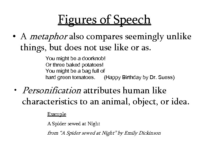 Figures of Speech • A metaphor also compares seemingly unlike things, but does not