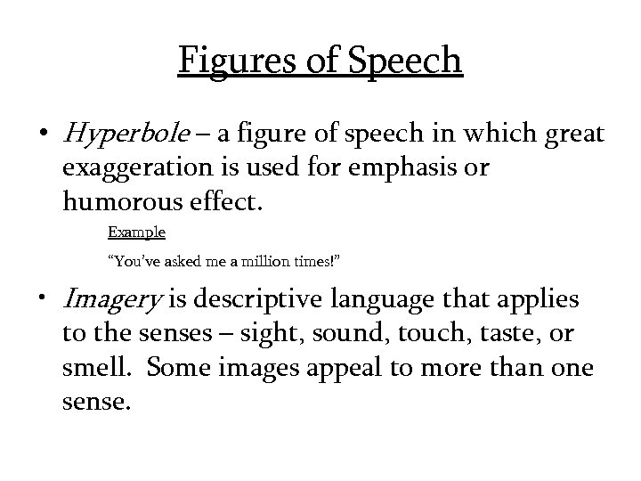 Figures of Speech • Hyperbole – a figure of speech in which great exaggeration
