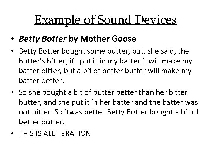 Example of Sound Devices • Betty Botter by Mother Goose • Betty Botter bought