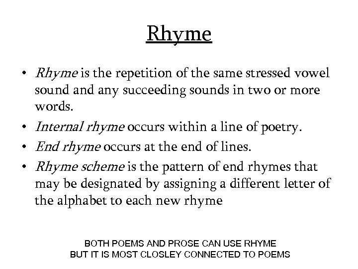 Rhyme • Rhyme is the repetition of the same stressed vowel sound any succeeding