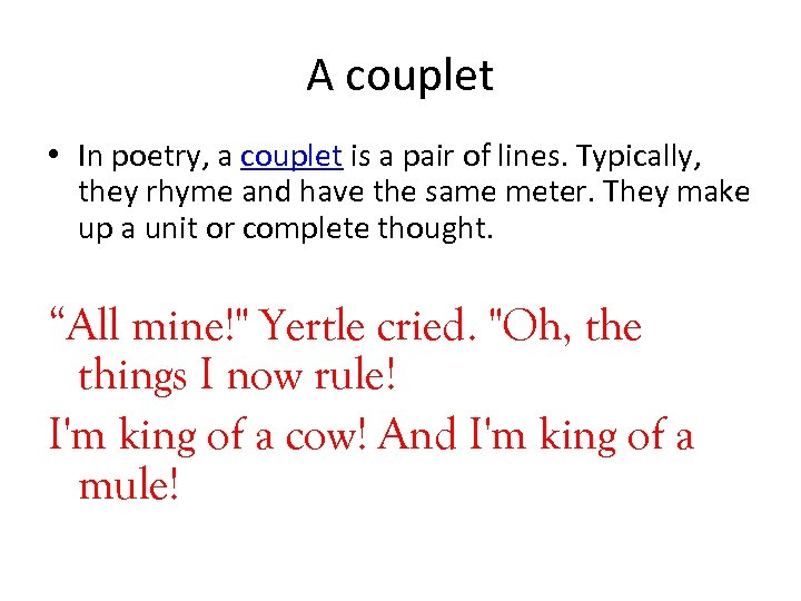 A couplet • In poetry, a couplet is a pair of lines. Typically, they