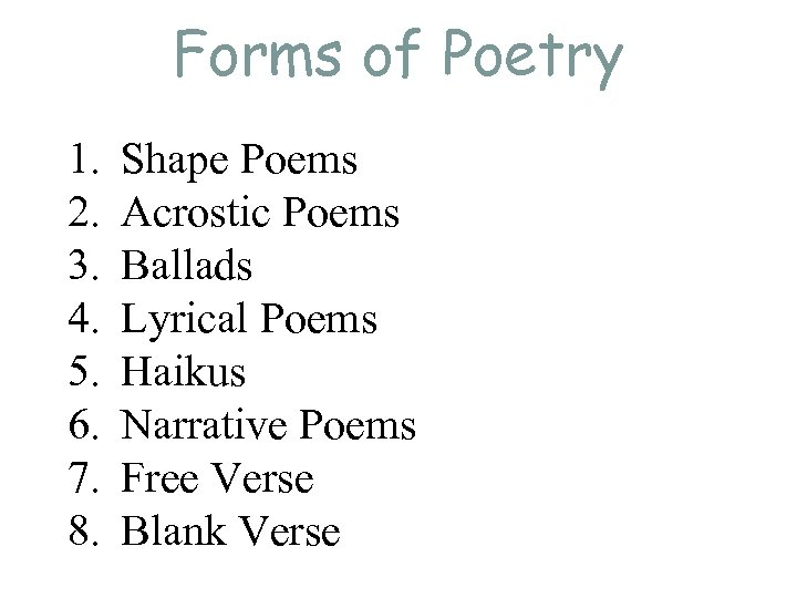 Forms of Poetry 1. 2. 3. 4. 5. 6. 7. 8. Shape Poems Acrostic