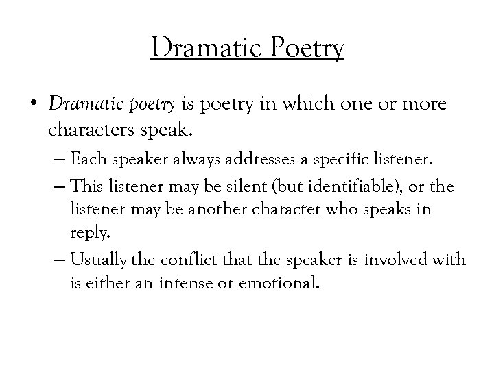 Dramatic Poetry • Dramatic poetry is poetry in which one or more characters speak.