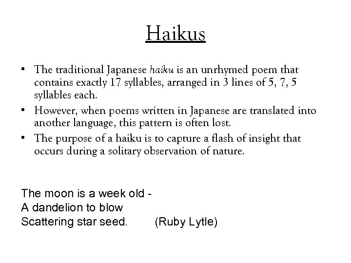 Haikus • The traditional Japanese haiku is an unrhymed poem that contains exactly 17