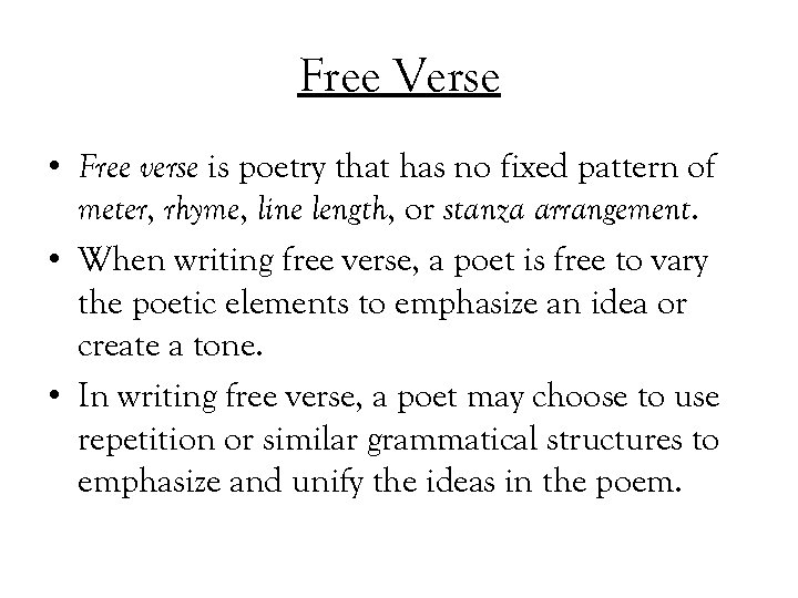 Free Verse • Free verse is poetry that has no fixed pattern of meter,