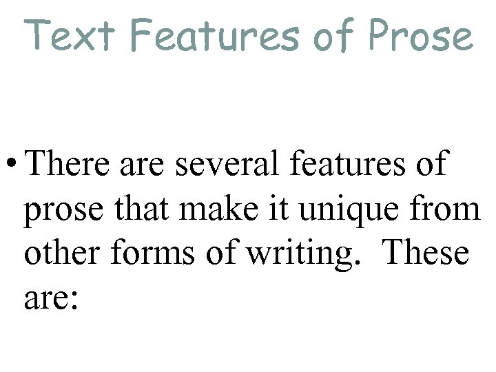 Text Features of Prose • There are several features of prose that make it