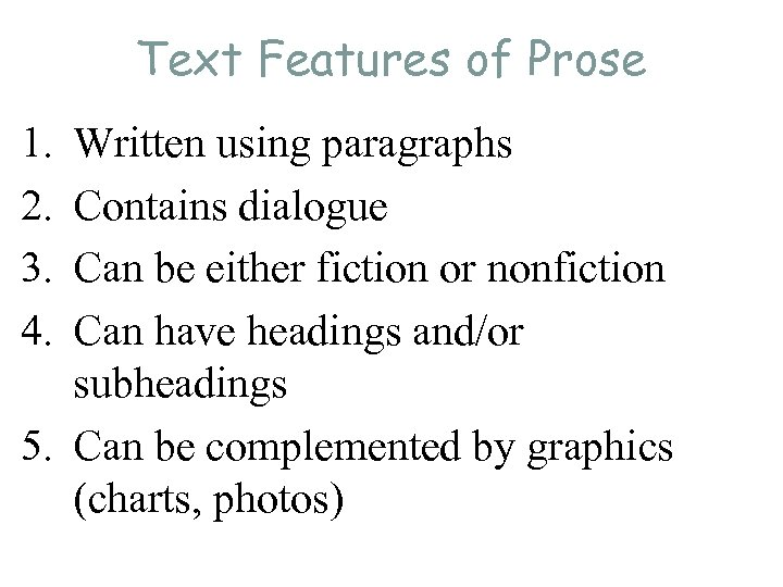 Text Features of Prose 1. 2. 3. 4. Written using paragraphs Contains dialogue Can