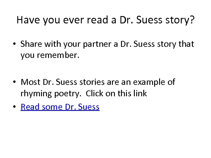 Have you ever read a Dr. Suess story? • Share with your partner a