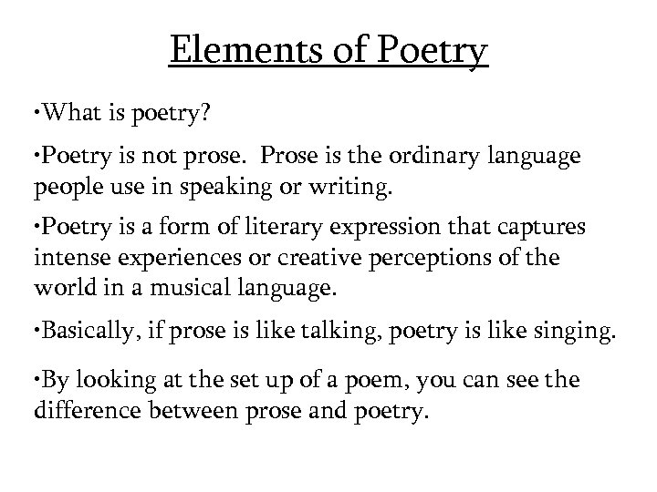 Elements of Poetry • What is poetry? • Poetry is not prose. Prose is