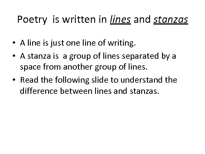 Poetry is written in lines and stanzas • A line is just one line