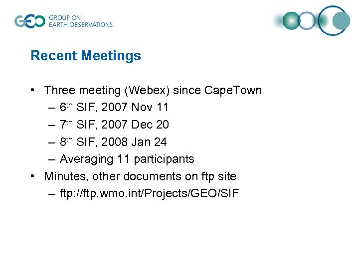 Recent Meetings • Three meeting (Webex) since Cape. Town – 6 th SIF, 2007
