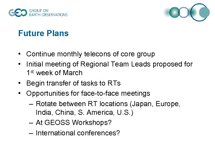 Future Plans • Continue monthly telecons of core group • Initial meeting of Regional