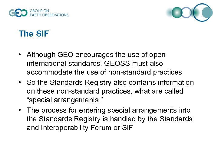 The SIF • Although GEO encourages the use of open international standards, GEOSS must