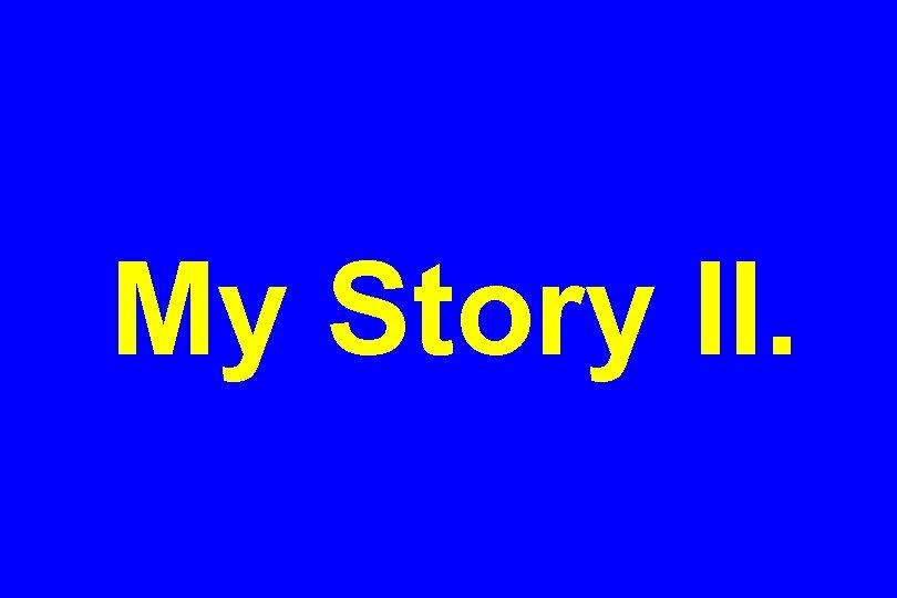 My Story II.