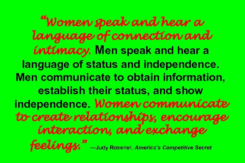 """Women speak and hear a language of connection and intimacy. Men speak and hear"