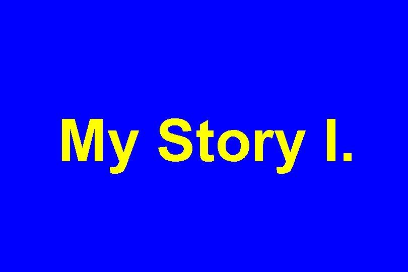 My Story I.