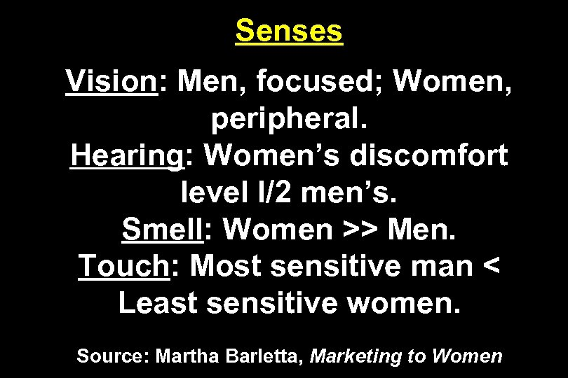 Senses Vision: Men, focused; Women, peripheral. Hearing: Women's discomfort level I/2 men's. Smell: Women