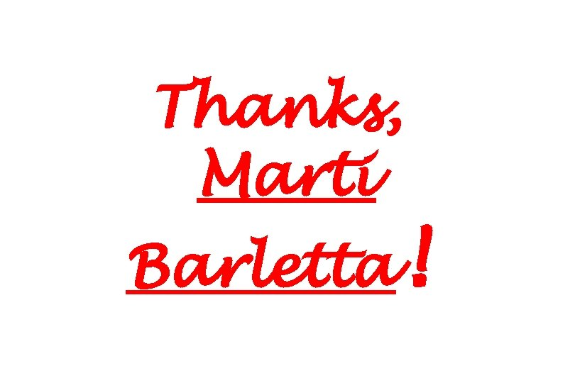 Thanks, Marti Barletta!