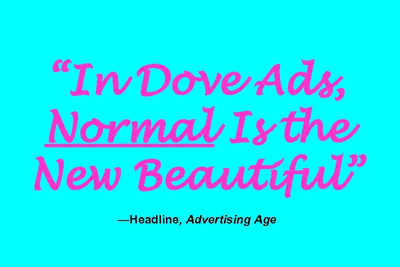 """In Dove Ads, Normal Is the New Beautiful"" —Headline, Advertising Age"