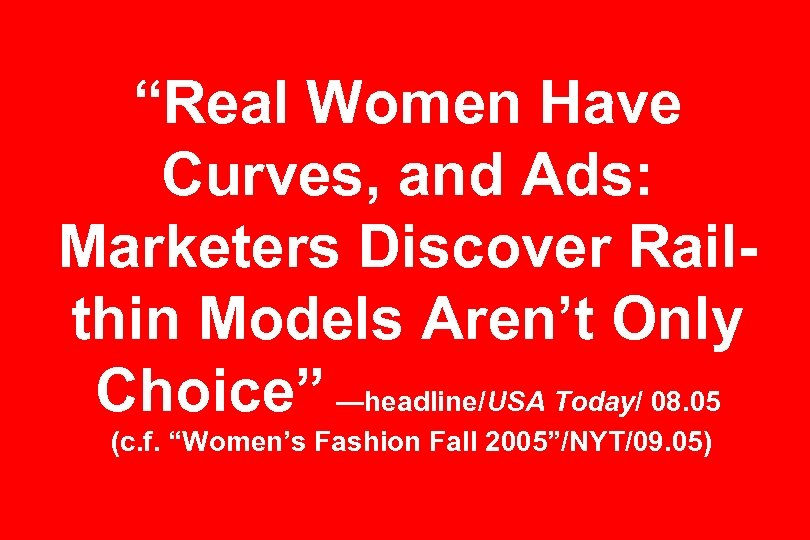 """Real Women Have Curves, and Ads: Marketers Discover Railthin Models Aren't Only Choice"" —headline/USA"