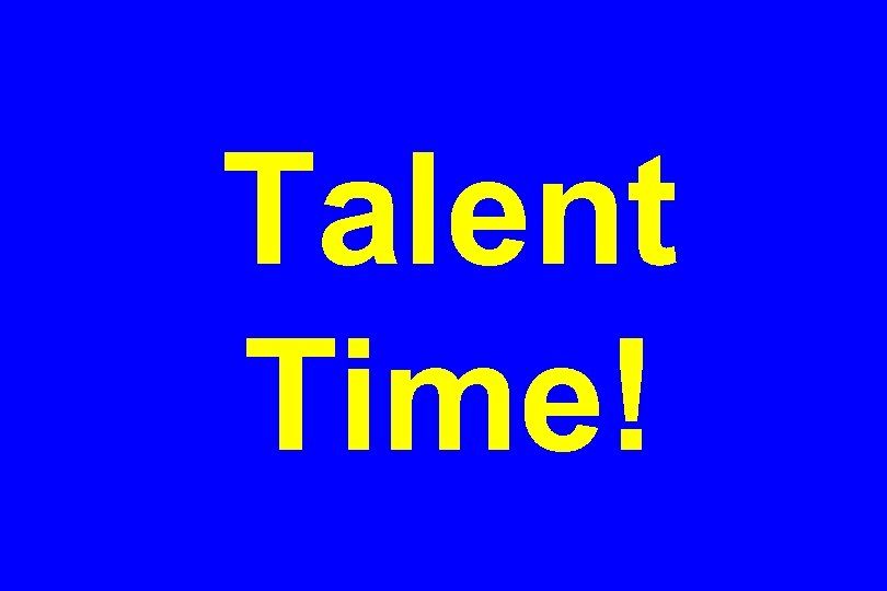 Talent Time!